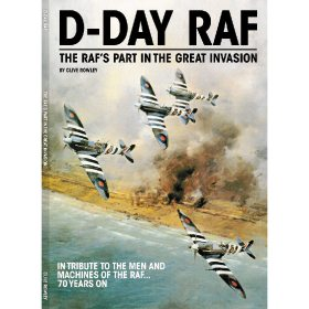D-Day RAF: The RAF's Part in the Great Invasion 