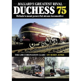 Duchess 75: Mallard's Greatest Rival - Britain's Most Powerful Steam Locomotive by Robin Jones (Bookazine)